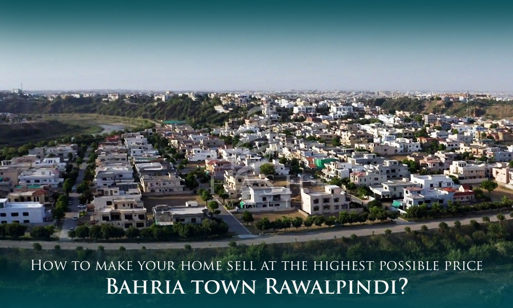 How to make your home sell at the highest possible price Bahria town Rawalpindi?