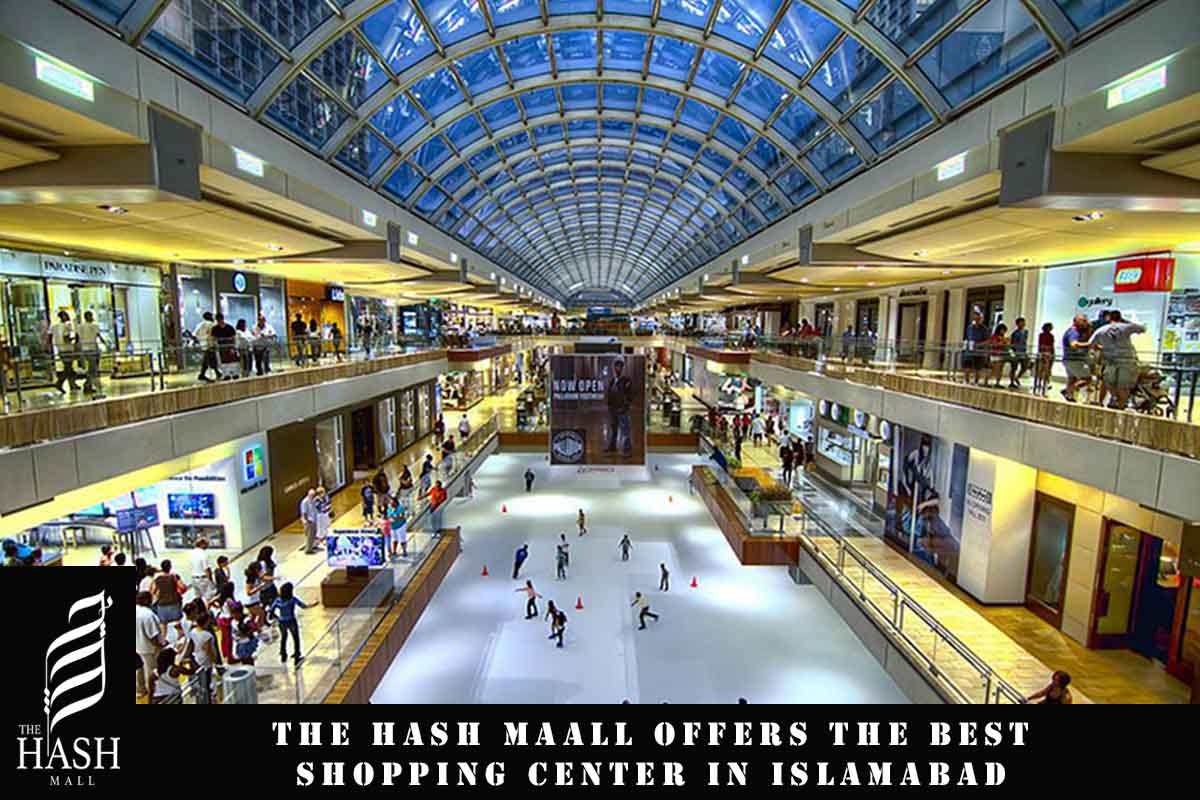 The Hash Mall offers the best Shopping Center in Islamabad