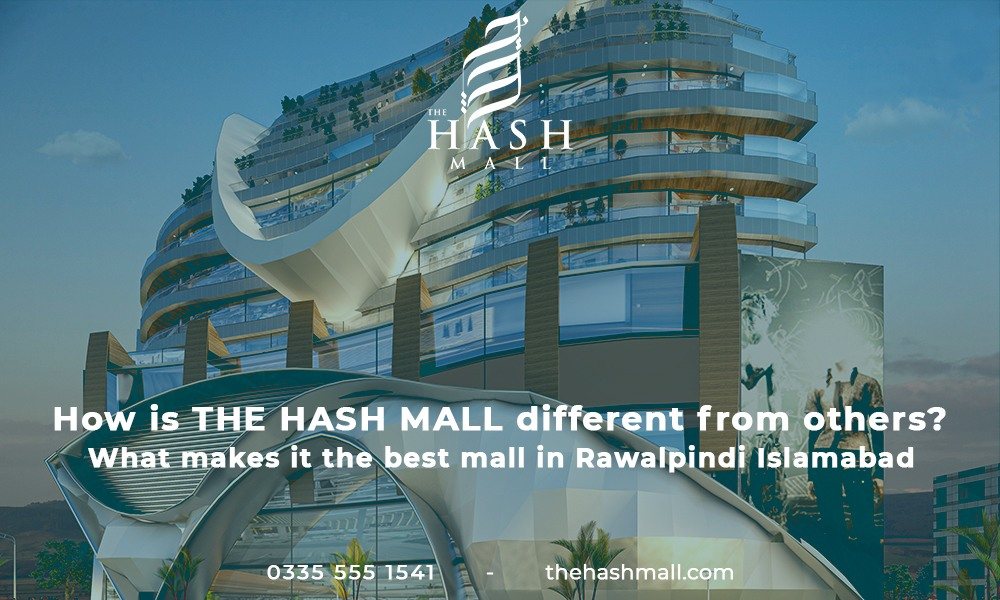 How is THE HASH MALL different from others? What makes it the best mall in Rawalpindi Islamabad